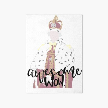 King George: Awesome, Wow! Art Board Print