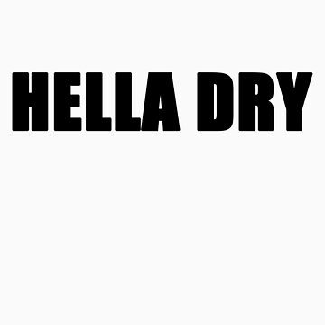 Hella Dry by krice