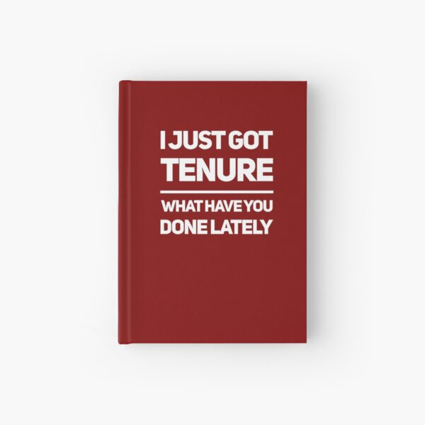 Gift for Academic - I just Got Tenure What Have you Done Lately - Professor Present Hardcover Journal