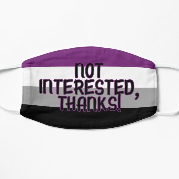 Not Interested, Thanks! Asexual Flag - LGBTQIA Pride Flat Mask