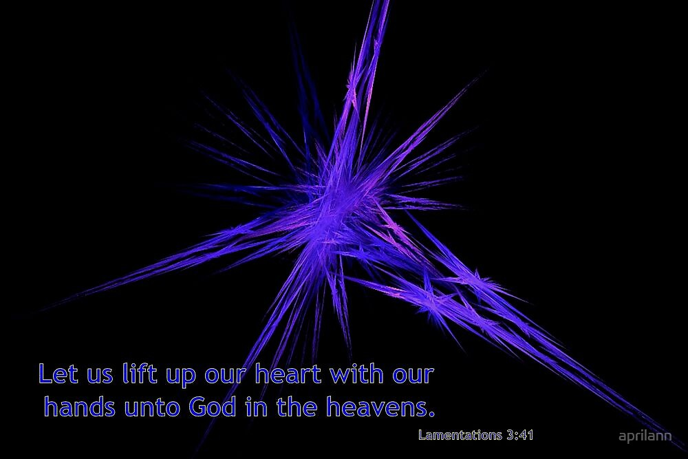 Let Us Lift Up Our Heart With Our Hands Unto God by aprilann