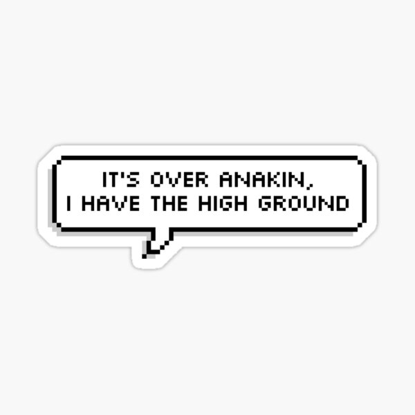 I Have the High Ground Pixel Speech Bubble Sticker