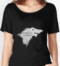 Splinter is Coming Women's Relaxed Fit T-Shirt