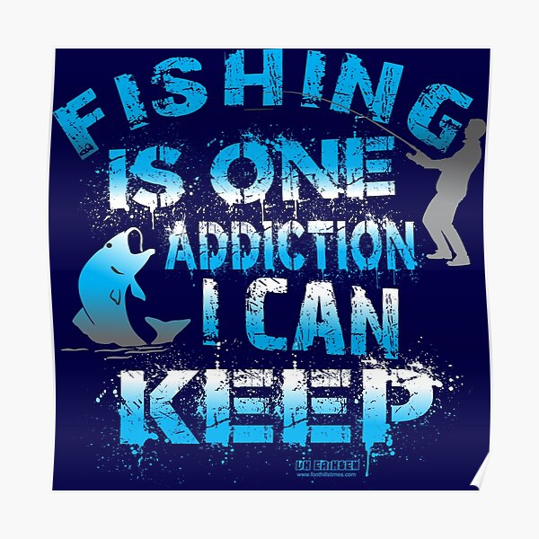 Fishing is one addiction I can Keep Poster