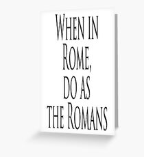 ROME, Italy, Italian, When in Rome, do as the Romans. Proverb Greeting Card