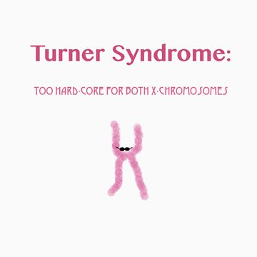 Turner Syndrome Hard-Core T-Shirt by EmmaDevine