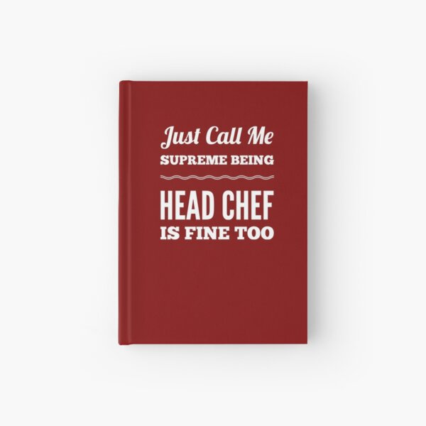 Head Chef Gift - Just Call Me Supreme Being  Hardcover Journal
