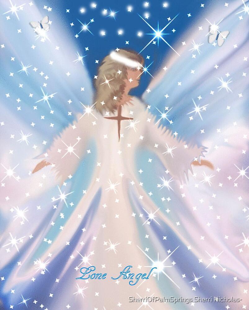 LONE ANGEL..DEDICATED TO LONE ANGEL by SherriOfPalmSprings Sherri Nicholas-