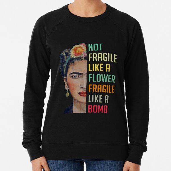 Not Fragile Like A Flower Shirt, Fragile Like A Bomb Shirt  Lightweight Sweatshirt