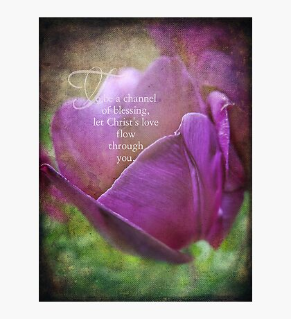 channel of blessing~inspirational Photographic Print
