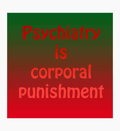 Psychiatry is corporal punishment Photographic Print