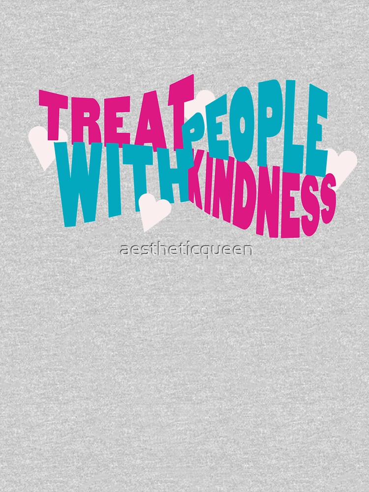 Treat People With Kindness  by aestheticqueen
