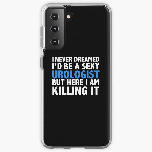 Never dreamt I'd be Sexy Urologist but Killing it Urology Doctor Medical School Graduation Samsung Galaxy Soft Case