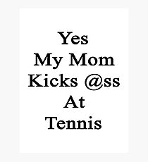 Yes My Mom Kicks Ass At Tennis Photographic Print