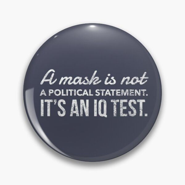 A Mask is Not a Political Statement. It's an IQ Test. Pin