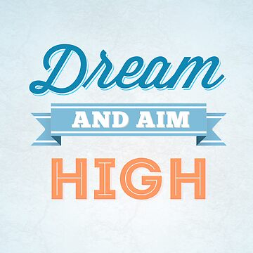 Dream and aim high by simplycreate