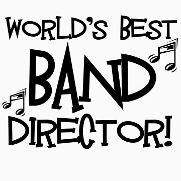 World's Best Band Director by shakeoutfitters