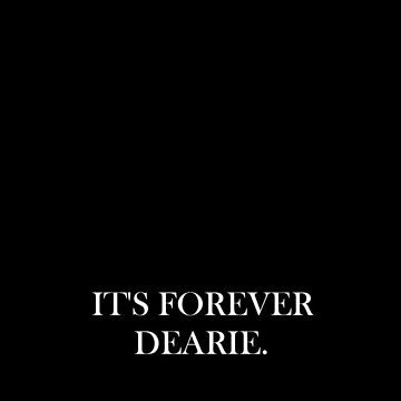 It's forever dearie, COLOUR BLACK by hannahturner21