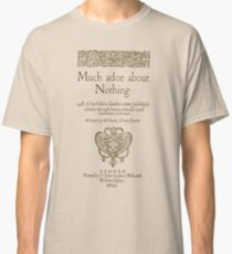 Shakespeare. Much adoe about nothing, 1600 Classic T-Shirt