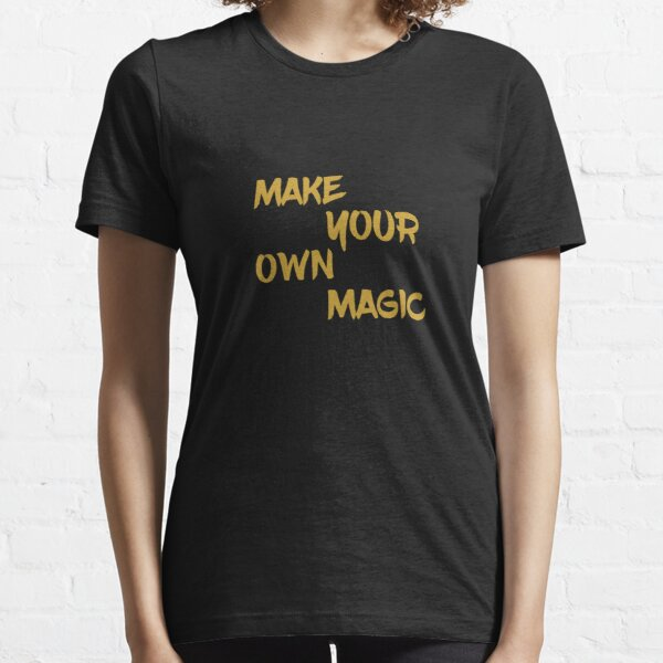 Make Your Own Magic Inspiration fortune the bold hoodie Essential T-Shirt