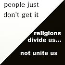 Religions Divide Us  by atheism