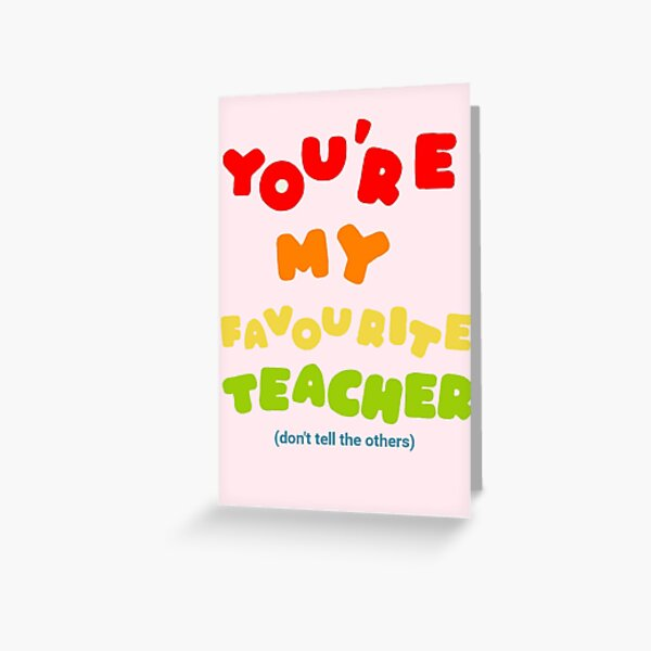You're my favourite teacher Greeting Card