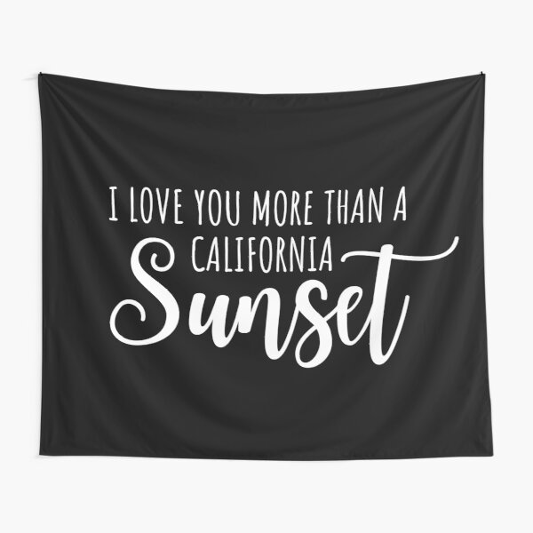 I love you more than a California Sunset Lyrics Tapestry
