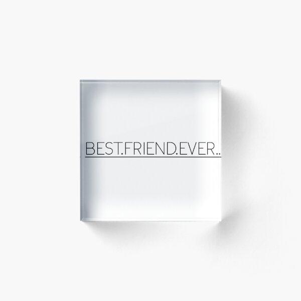 Best friend Ever Acrylic Block