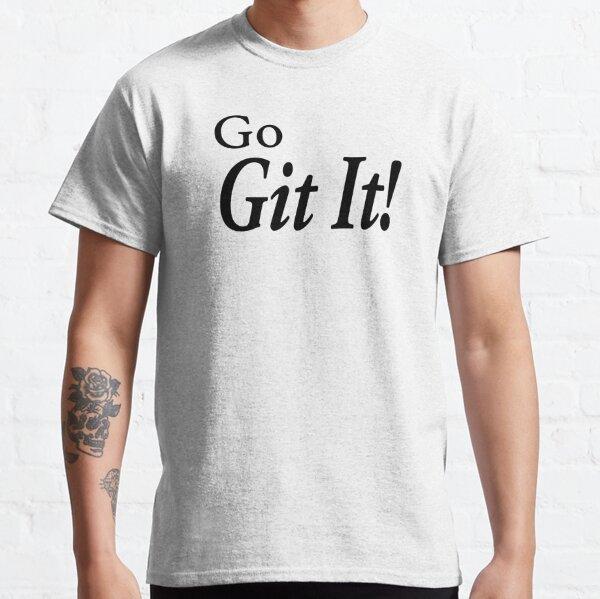 Go Git It! Classic T-Shirt