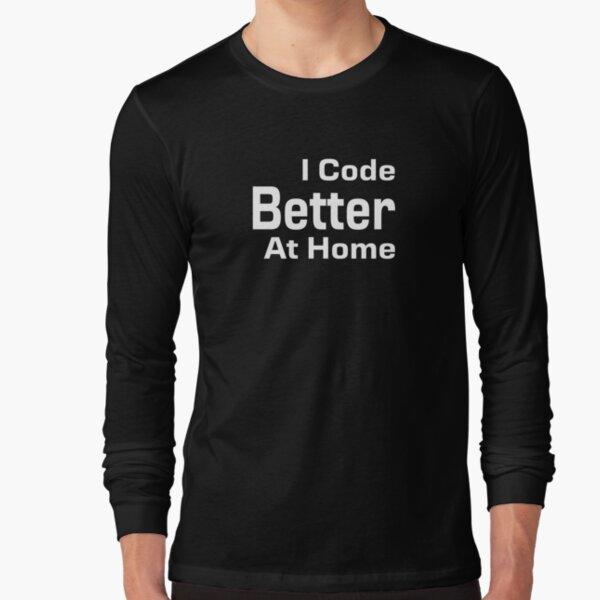 I Code Better At Home Long Sleeve T-Shirt
