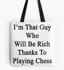 I'm That Guy Who Will Be Rich Thanks To Playing Chess Tote Bag