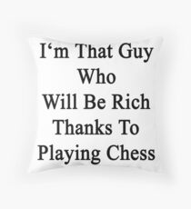 I'm That Guy Who Will Be Rich Thanks To Playing Chess Throw Pillow
