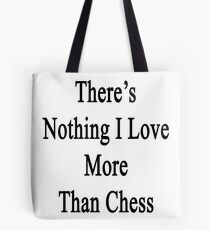 There's Nothing I Love More Than Chess Tote Bag