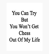 You Can Try But You Won't Get Chess Out Of My Life Photographic Print