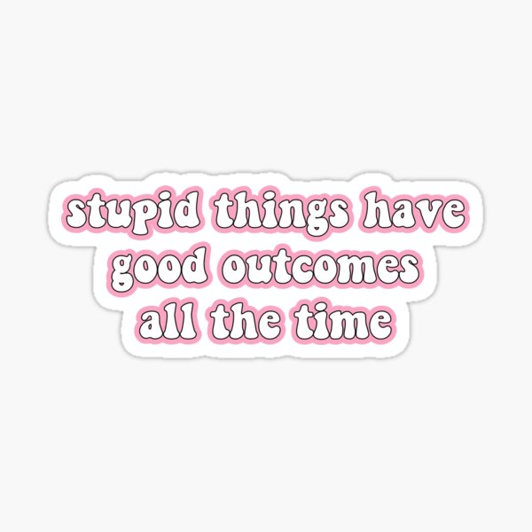 stupid things have good outcomes all the time jj outer banks Sticker