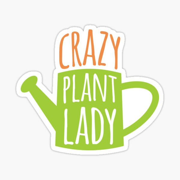 Funny Gardening Saying Crazy Plant Lady Sticker