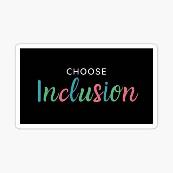Choose Inclusion Sticker