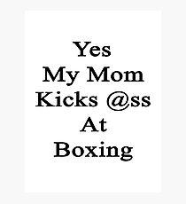 Yes My Mom Kicks Ass At Boxing Photographic Print