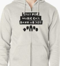 Only Pop Music Can Save Us Now Zipped Hoodie