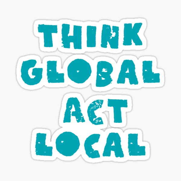 Think Global Act Local Sticker