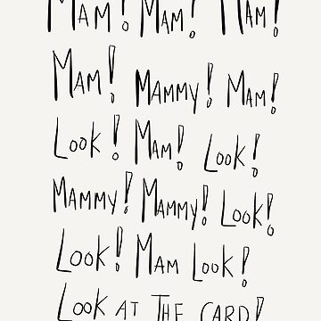 Mam! Mammy! Look! by twisteddoodles