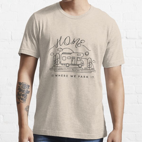 CAMPING HOME IS WHERE WE PARK IT CAMPERVAN,shirt for adventurers. Essential T-Shirt