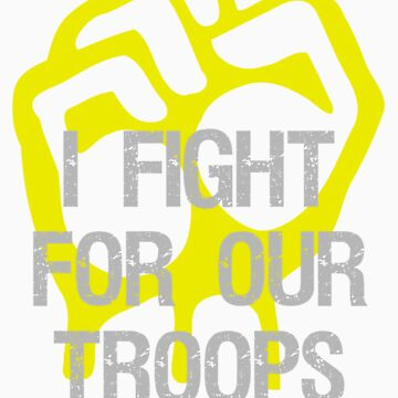 I Fight - Support For Our Troops by seldred80