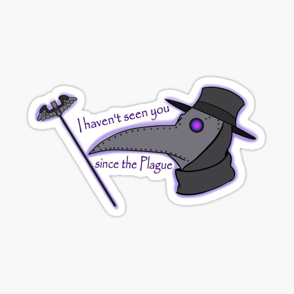 I haven't Seen You Since the Plague Sticker