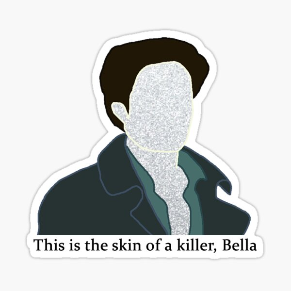 This is the skin of a killer, Bella Sticker