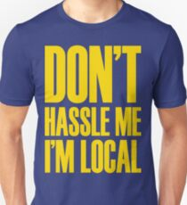 DON'T HASSLE ME, I'M LOCAL Unisex T-Shirt