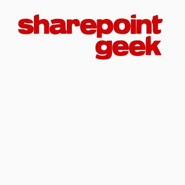 SharePoint Geek by myclubtees