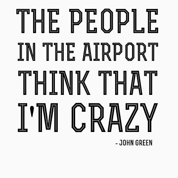 John Green Airport Quote T-Shirt by syrensymphony