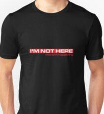I'M Not Here Unisex T-Shirt