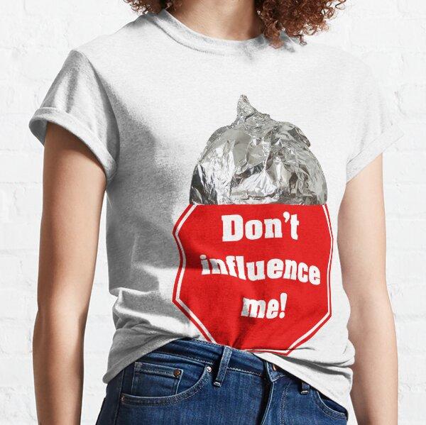 Don't influence me - tinfoil hat Classic T-Shirt